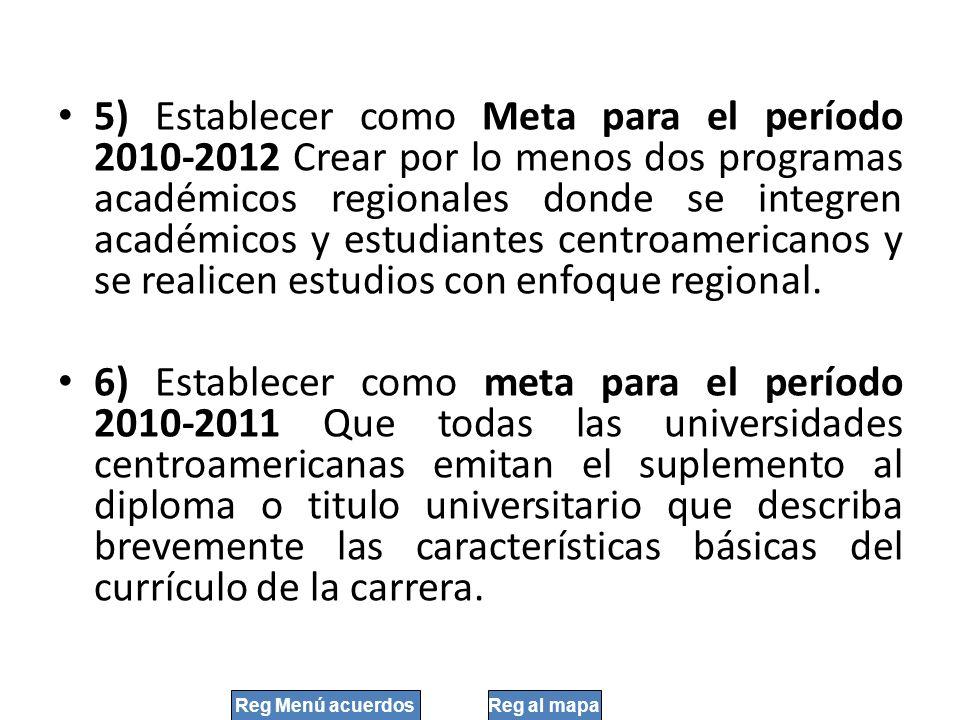 5) Establecer como Meta para el período 2010-2012 Crear por lo menos dos programas académicos regionales donde se integren académicos y estudiantes ce