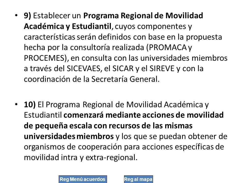 9) Establecer un Programa Regional de Movilidad Académica y Estudiantil, cuyos componentes y características serán definidos con base en la propuesta