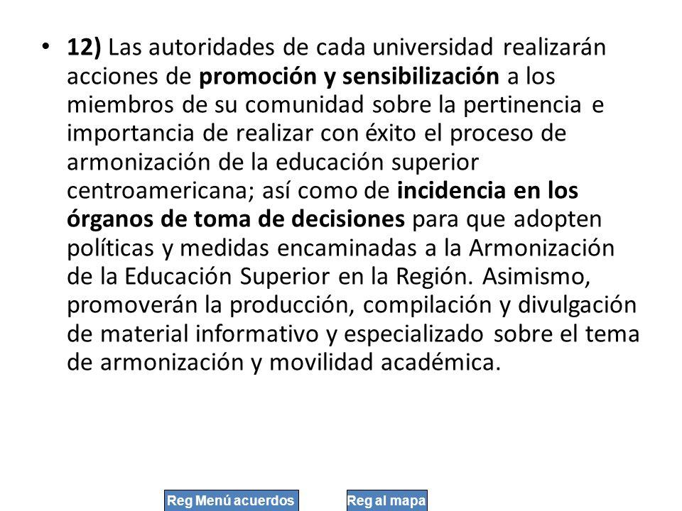 12) Las autoridades de cada universidad realizarán acciones de promoción y sensibilización a los miembros de su comunidad sobre la pertinencia e impor