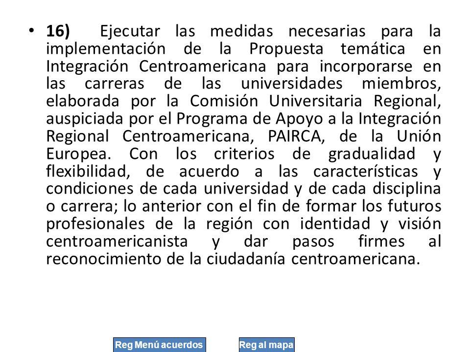 16) Ejecutar las medidas necesarias para la implementación de la Propuesta temática en Integración Centroamericana para incorporarse en las carreras d