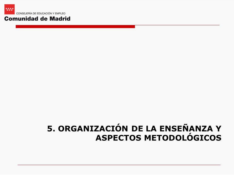 5. ORGANIZACIÓN DE LA ENSEÑANZA Y ASPECTOS METODOLÓGICOS