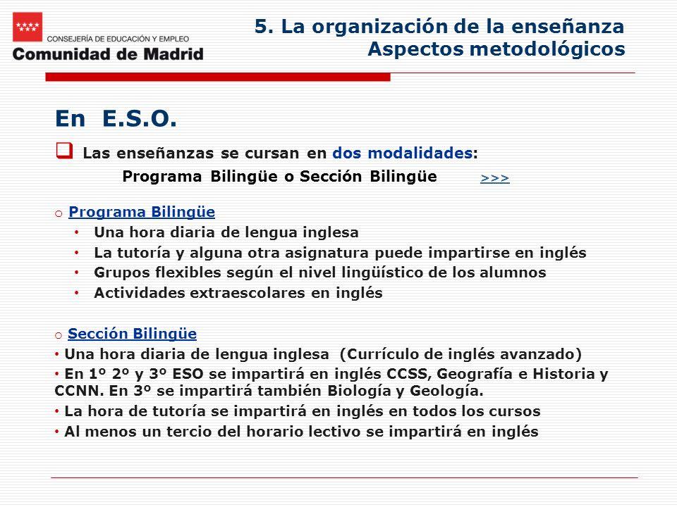 5. La organización de la enseñanza Aspectos metodológicos En E.S.O. Las enseñanzas se cursan en dos modalidades: Programa Bilingüe o Sección Bilingüe