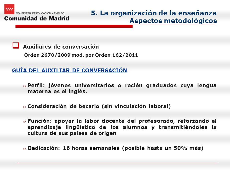 5. La organización de la enseñanza Aspectos metodológicos Auxiliares de conversación Orden 2670/2009 mod. por Orden 162/2011 GUÍA DEL AUXILIAR DE CONV