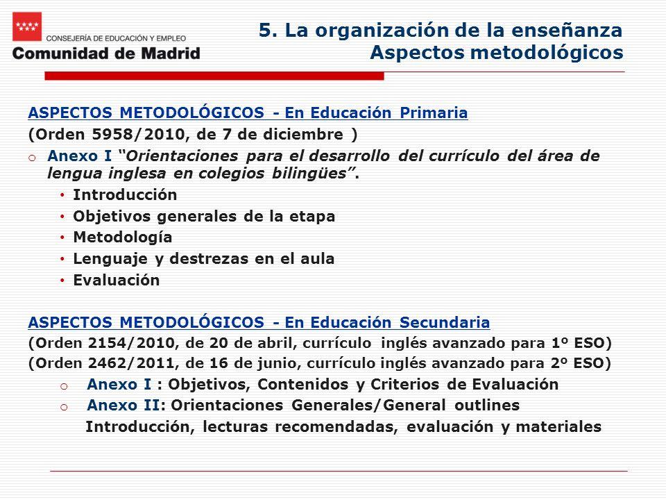 5. La organización de la enseñanza Aspectos metodológicos ASPECTOS METODOLÓGICOS - En Educación Primaria (Orden 5958/2010, de 7 de diciembre ) o Anexo