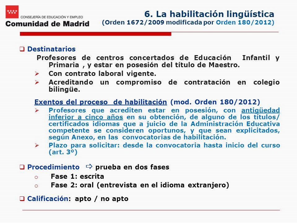 6. La habilitación lingüística (Orden 1672/2009 modificada por Orden 180/2012) Destinatarios Profesores de centros concertados de Educación Infantil y