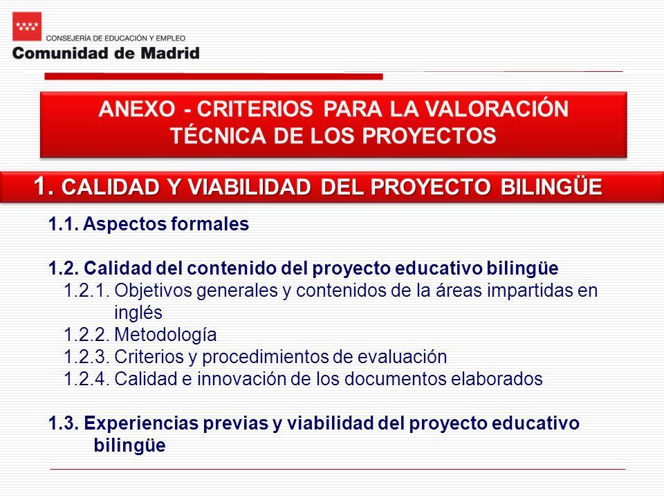 ANEXO - CRITERIOS PARA LA VALORACIÓN TÉCNICA DE LOS PROYECTOS 1. CALIDAD Y VIABILIDAD DEL PROYECTO BILINGÜE 1.1. Aspectos formales 1.2. Calidad del co
