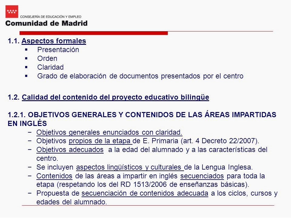 1.1. Aspectos formales Presentación Orden Claridad Grado de elaboración de documentos presentados por el centro 1.2. Calidad del contenido del proyect