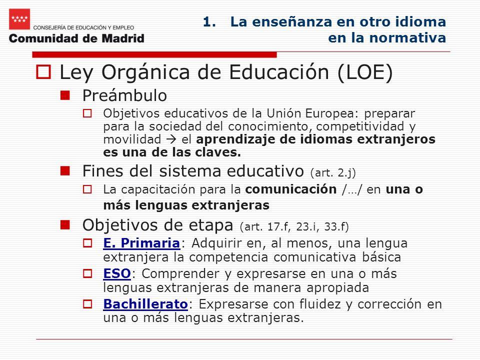 1.La enseñanza en otro idioma en la normativa Ley Orgánica de Educación (LOE) Preámbulo Objetivos educativos de la Unión Europea: preparar para la soc