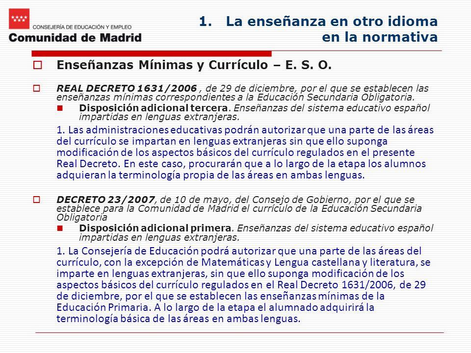 1.La enseñanza en otro idioma en la normativa Enseñanzas Mínimas y Currículo – E. S. O. REAL DECRETO 1631/2006, de 29 de diciembre, por el que se esta