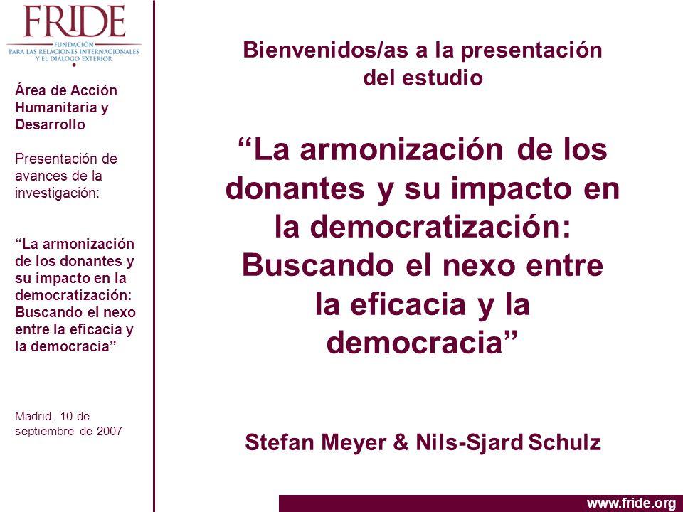 www.fride.org Área de Acción Humanitaria y Desarrollo Presentación de avances de la investigación: La armonización de los donantes y su impacto en la