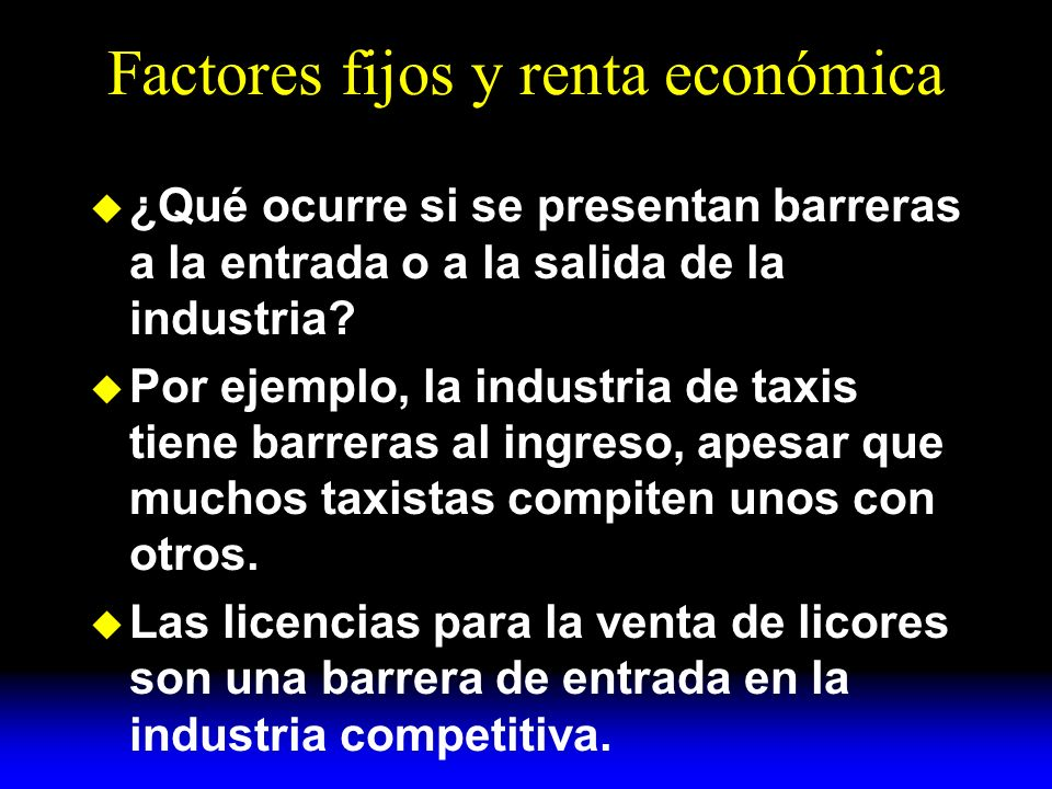 Factores fijos y renta económica ¿Qué ocurre si se presentan barreras a la entrada o a la salida de la industria.