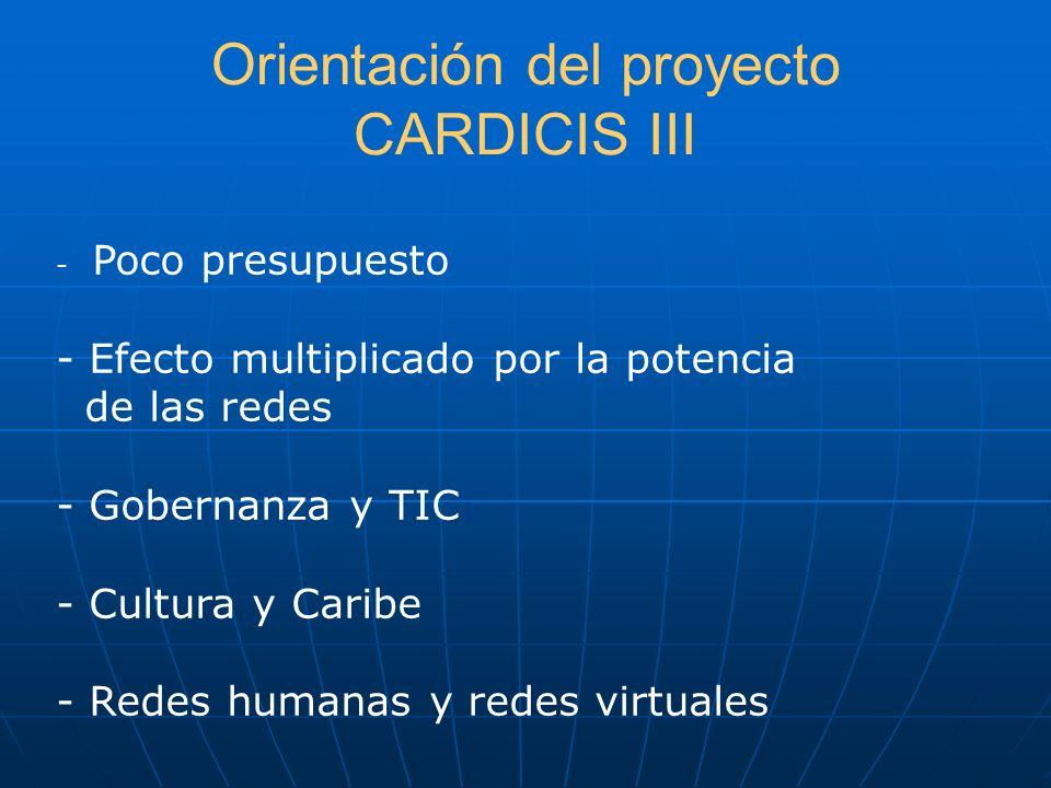 Orientación del proyecto CARDICIS III - Poco presupuesto - Efecto multiplicado por la potencia de las redes - Gobernanza y TIC - Cultura y Caribe - Re