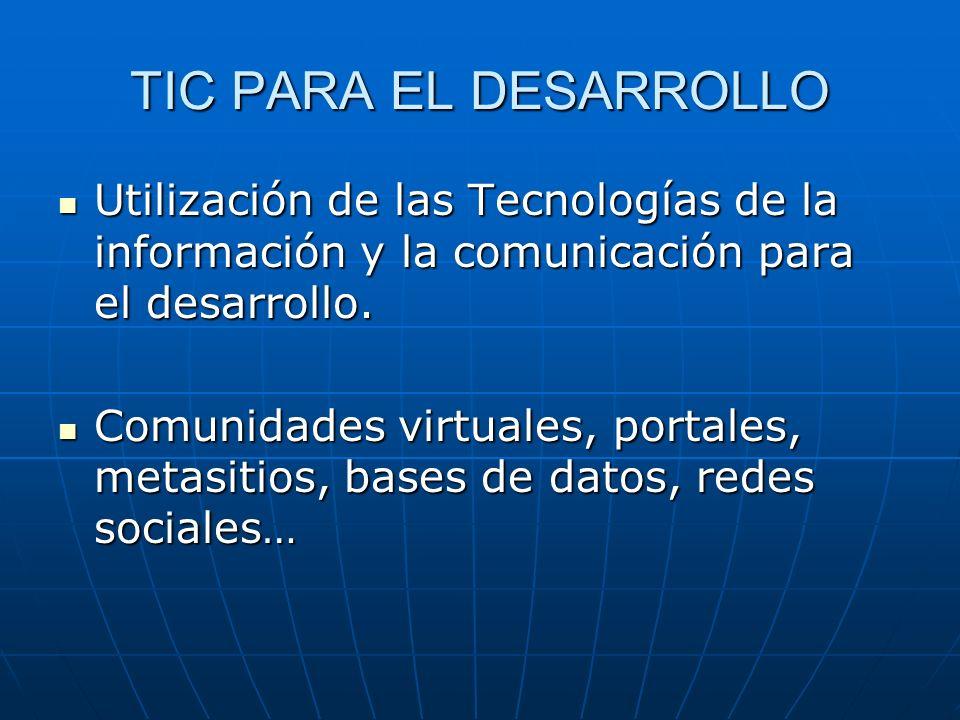 TIC PARA EL DESARROLLO Utilización de las Tecnologías de la información y la comunicación para el desarrollo. Utilización de las Tecnologías de la inf