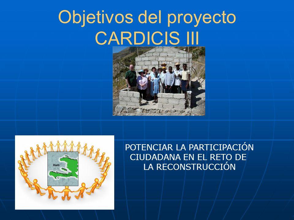 Objetivos del proyecto CARDICIS III POTENCIAR LA PARTICIPACIÓN CIUDADANA EN EL RETO DE LA RECONSTRUCCIÓN