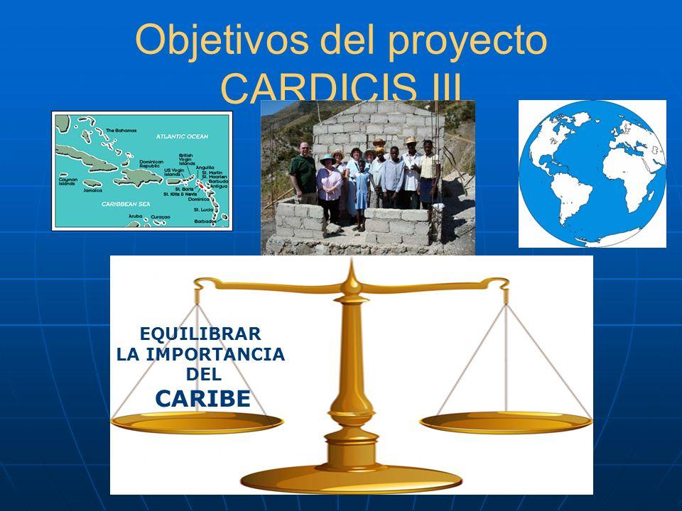 Objetivos del proyecto CARDICIS III EQUILIBRAR EL PAPEL QUE DESEMPEÑA EL CARIBE LA MEMORIA DE LA SOLIDARIDAD LA IMPORTANCIA DE TENER EN CUENTA LA CULTURA LA PREVENCIÓN DE DESASTRES