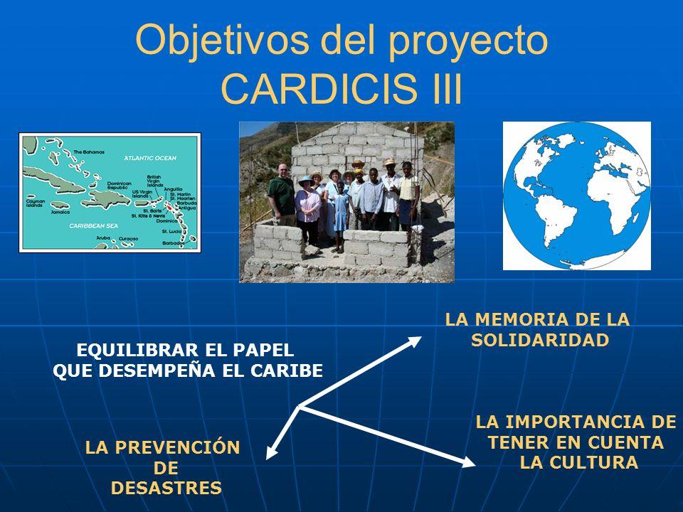 Objetivos del proyecto CARDICIS III EQUILIBRAR EL PAPEL QUE DESEMPEÑA EL CARIBE LA MEMORIA DE LA SOLIDARIDAD LA IMPORTANCIA DE TENER EN CUENTA LA CULT