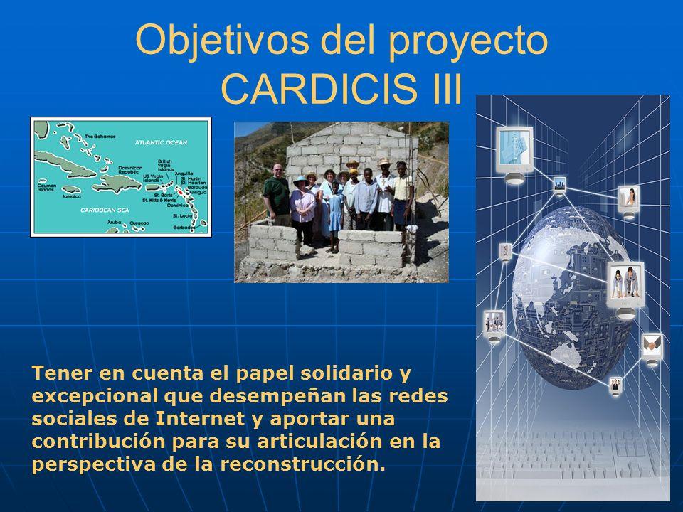 Objetivos del proyecto CARDICIS III Tener en cuenta el papel solidario y excepcional que desempeñan las redes sociales de Internet y aportar una contr