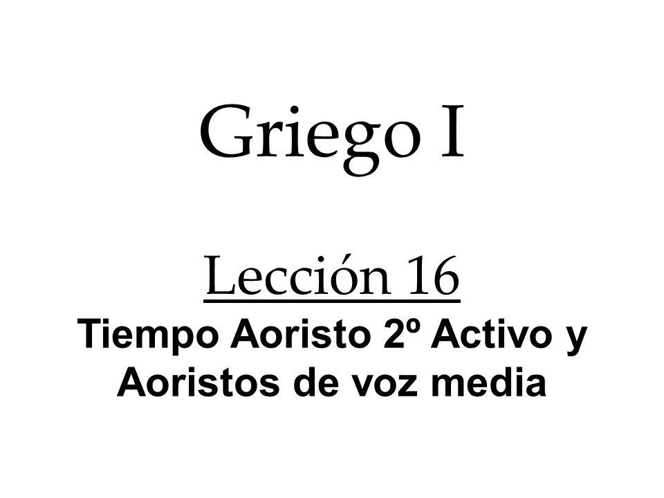 Griego I Lección 16 Tiempo Aoristo 2º Activo y Aoristos de voz media