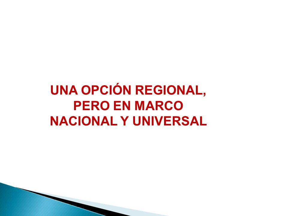 UNA OPCIÓN REGIONAL, PERO EN MARCO NACIONAL Y UNIVERSAL