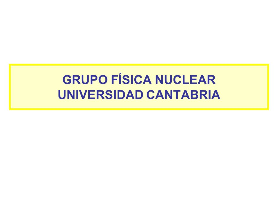 GRUPO FÍSICA NUCLEAR UNIVERSIDAD CANTABRIA
