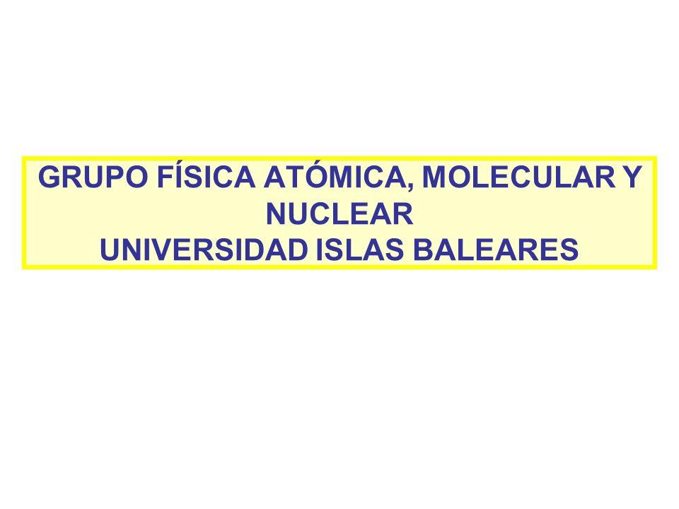 GRUPO FÍSICA ATÓMICA, MOLECULAR Y NUCLEAR UNIVERSIDAD ISLAS BALEARES