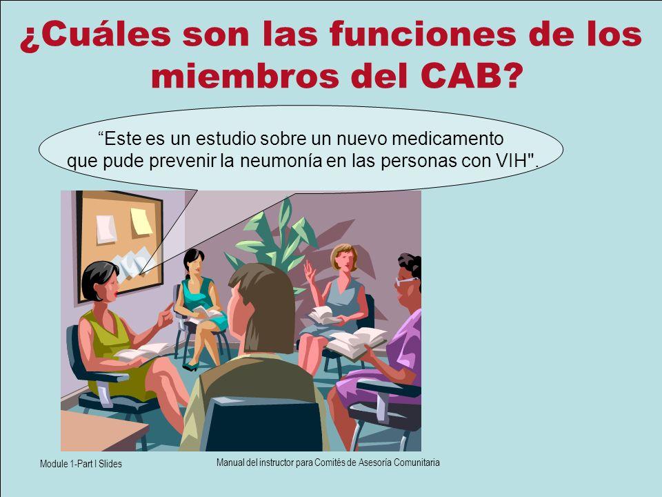 Module 1-Part I Slides Manual del instructor para Comités de Asesoría Comunitaria ¿Cuáles son las funciones de los miembros del CAB? Este es un estudi