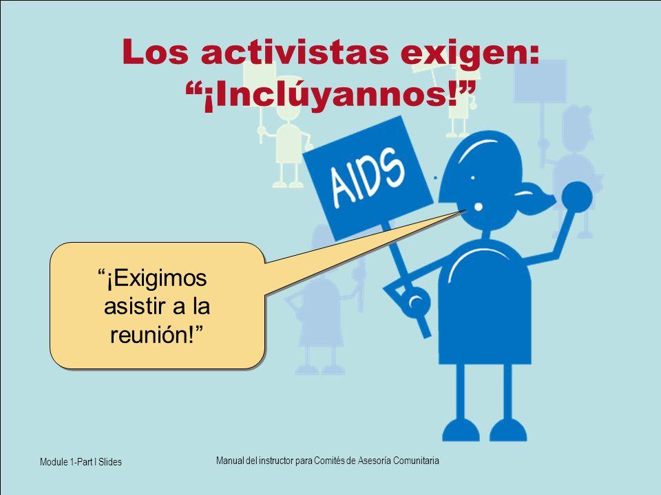 Module 1-Part I Slides Manual del instructor para Comités de Asesoría Comunitaria Los activistas exigen: ¡Inclúyannos! ¡Exigimos asistir a la reunión!