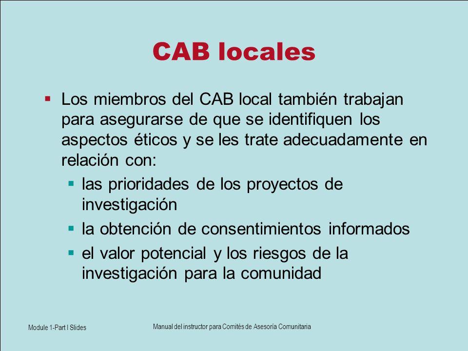 Module 1-Part I Slides Manual del instructor para Comités de Asesoría Comunitaria CAB locales Los miembros del CAB local también trabajan para asegura