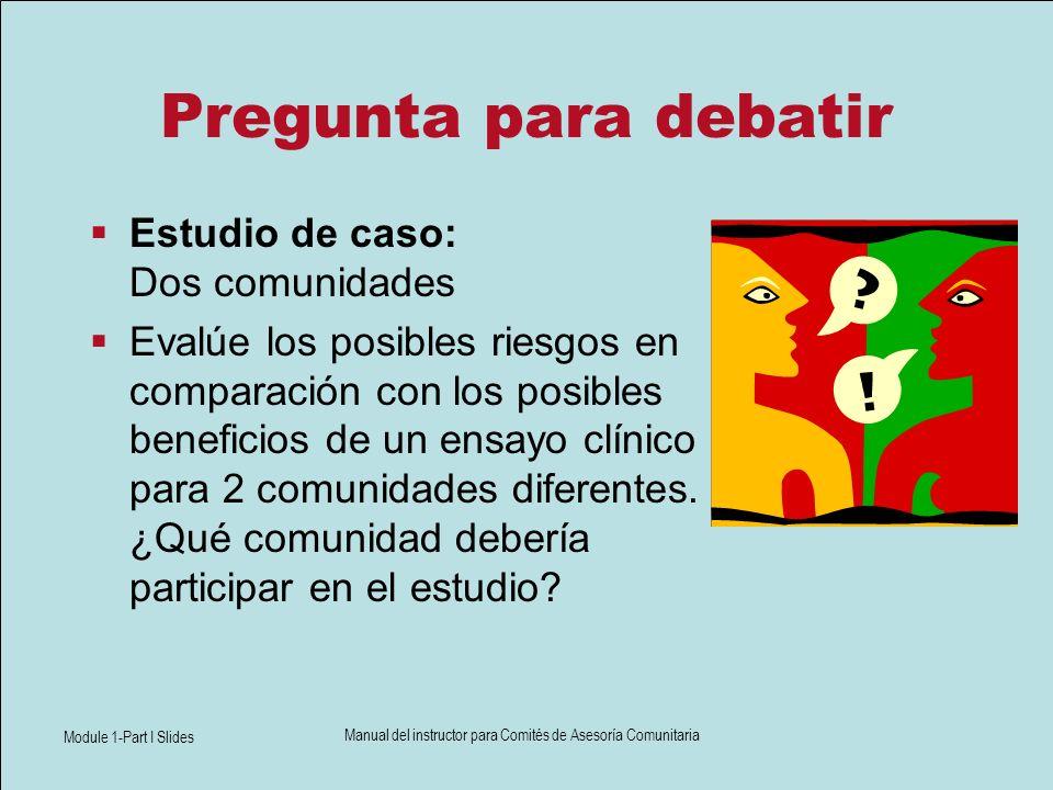 Module 1-Part I Slides Manual del instructor para Comités de Asesoría Comunitaria Pregunta para debatir Estudio de caso: Dos comunidades Evalúe los po