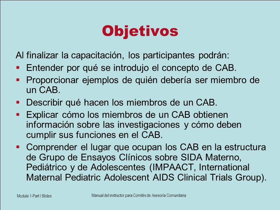 Module 1-Part I Slides Manual del instructor para Comités de Asesoría Comunitaria Objetivos Al finalizar la capacitación, los participantes podrán: En