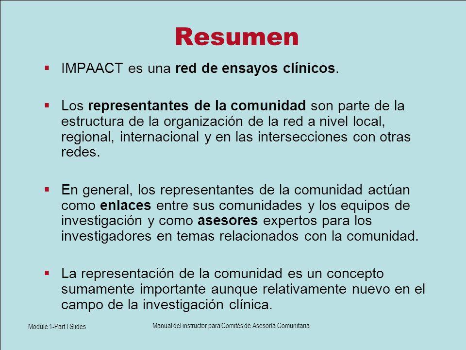 Module 1-Part I Slides Manual del instructor para Comités de Asesoría Comunitaria Resumen IMPAACT es una red de ensayos clínicos. Los representantes d