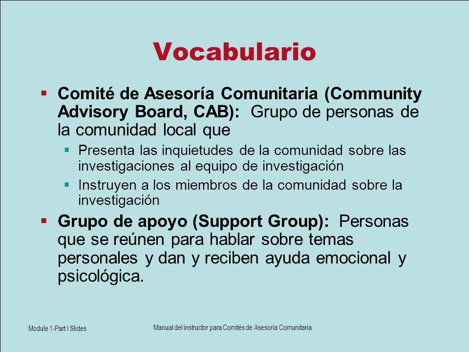 Module 1-Part I Slides Manual del instructor para Comités de Asesoría Comunitaria Pregunta para debatir Estudio de caso: Dos comunidades Evalúe los posibles riesgos en comparación con los posibles beneficios de un ensayo clínico para 2 comunidades diferentes.