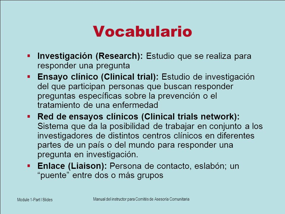 Module 1-Part I Slides Manual del instructor para Comités de Asesoría Comunitaria Vocabulario Investigación (Research): Estudio que se realiza para re