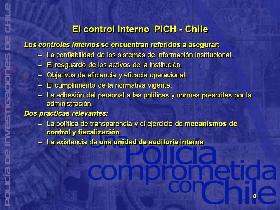 8 El control interno PiCH - Chile Los controles internos se encuentran referidos a asegurar: –La confiabilidad de los sistemas de información instituc