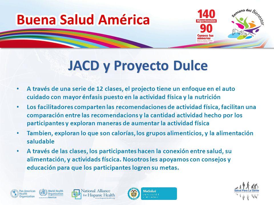 Buena Salud América JACD y Proyecto Dulce A través de una serie de 12 clases, el projecto tiene un enfoque en el auto cuidado con mayor énfasis puesto