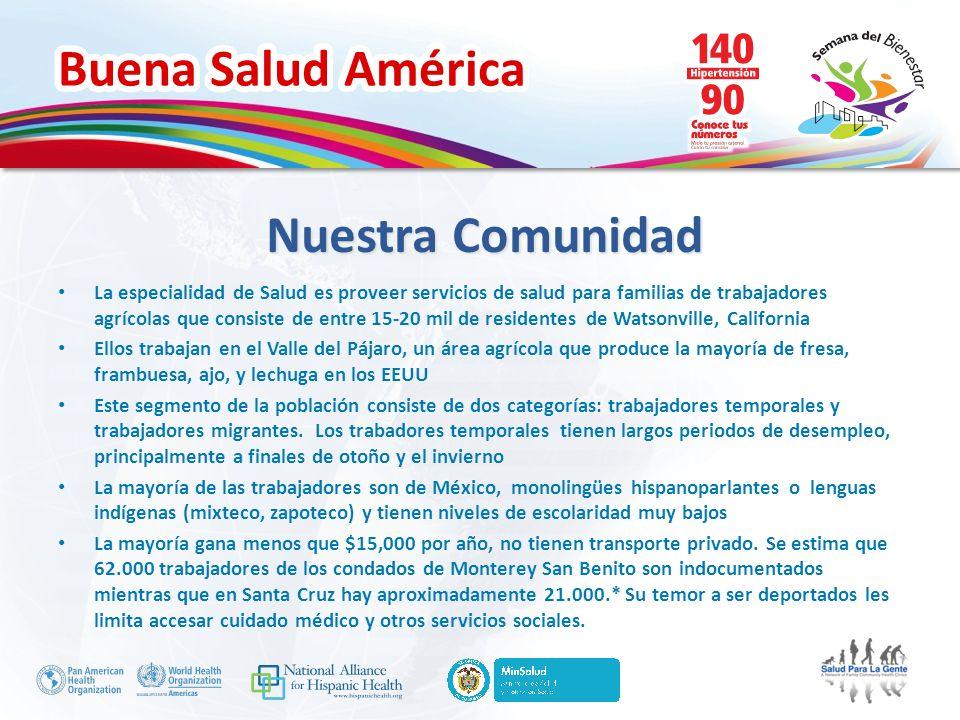 Buena Salud América Nuestra Comunidad La especialidad de Salud es proveer servicios de salud para familias de trabajadores agrícolas que consiste de e