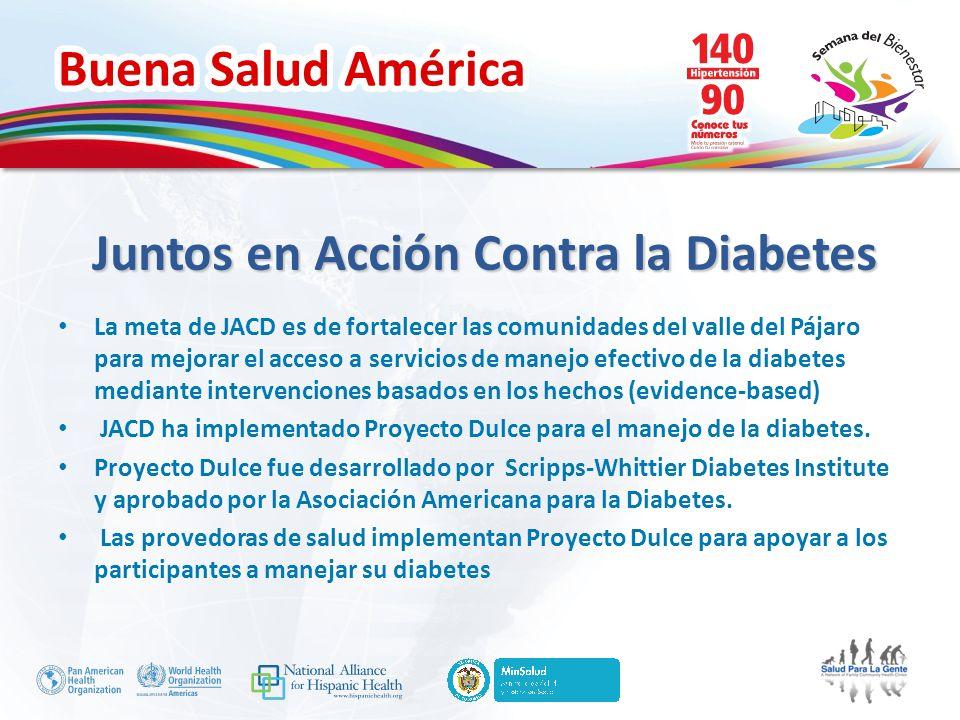 Buena Salud América Juntos en Acción Contra la Diabetes La meta de JACD es de fortalecer las comunidades del valle del Pájaro para mejorar el acceso a
