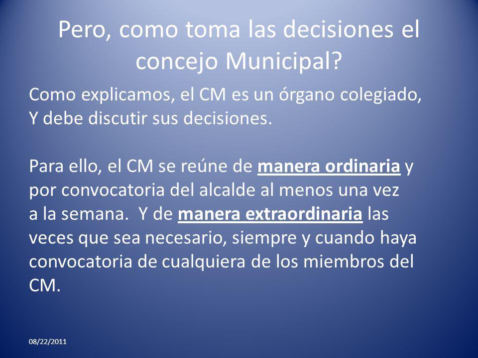Pero, como toma las decisiones el concejo Municipal? Como explicamos, el CM es un órgano colegiado, Y debe discutir sus decisiones. Para ello, el CM s