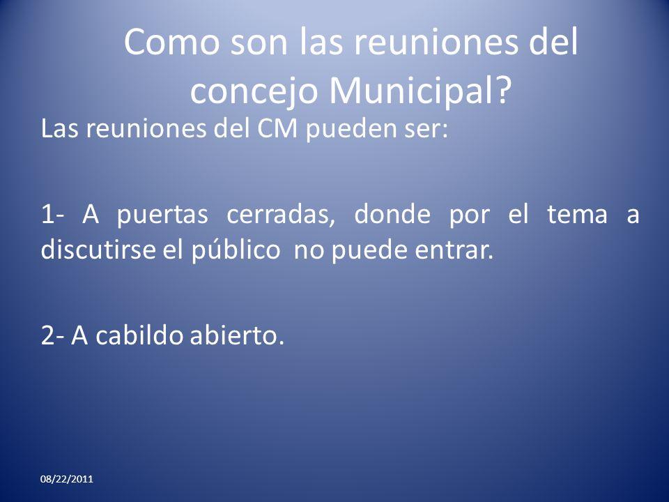 Como son las reuniones del concejo Municipal? Las reuniones del CM pueden ser: 1- A puertas cerradas, donde por el tema a discutirse el público no pue