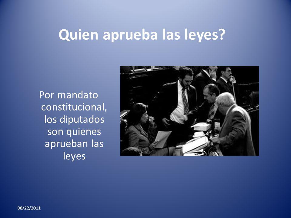 08/22/2011 Quien aprueba las leyes? Por mandato constitucional, los diputados son quienes aprueban las leyes