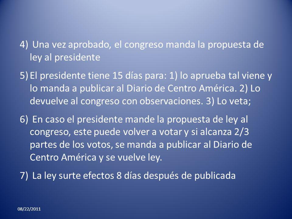 08/22/2011 4) Una vez aprobado, el congreso manda la propuesta de ley al presidente 5)El presidente tiene 15 días para: 1) lo aprueba tal viene y lo m