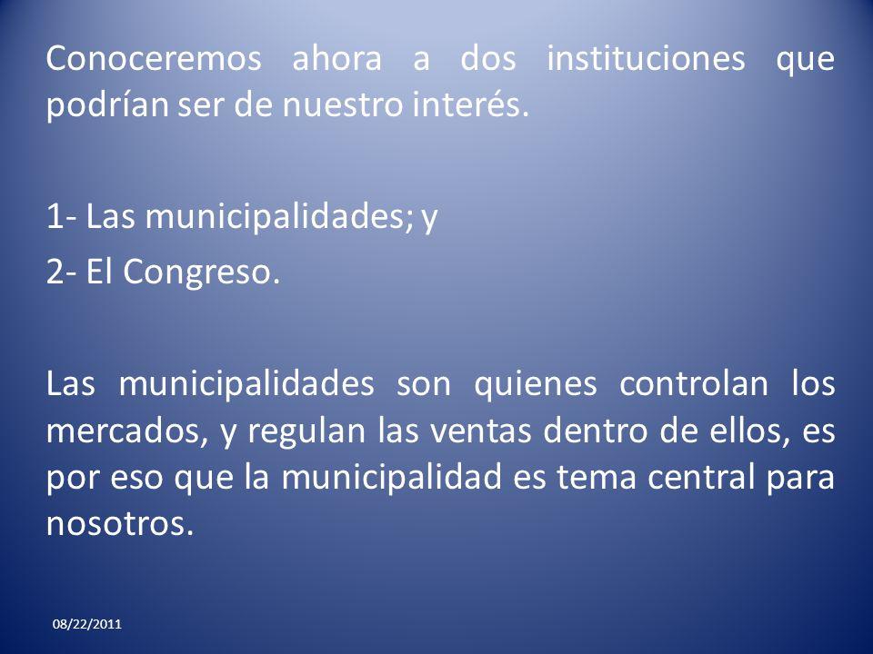 Conoceremos ahora a dos instituciones que podrían ser de nuestro interés. 1- Las municipalidades; y 2- El Congreso. Las municipalidades son quienes co