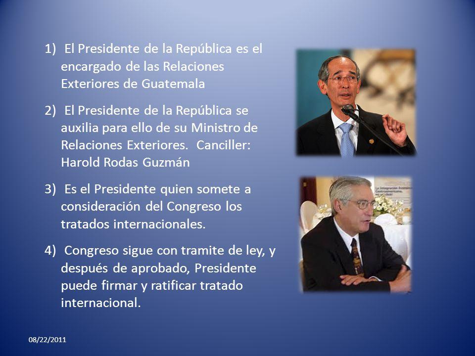 1) El Presidente de la República es el encargado de las Relaciones Exteriores de Guatemala 2) El Presidente de la República se auxilia para ello de su