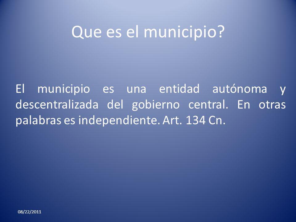 Que es el municipio? El municipio es una entidad autónoma y descentralizada del gobierno central. En otras palabras es independiente. Art. 134 Cn. 08/