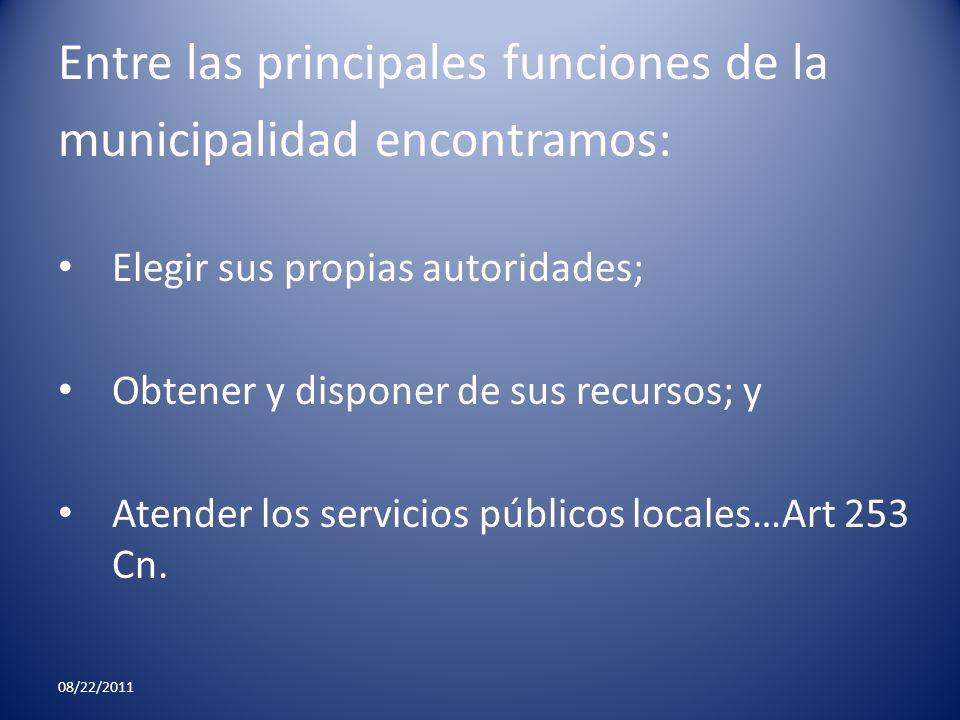 Entre las principales funciones de la municipalidad encontramos: Elegir sus propias autoridades; Obtener y disponer de sus recursos; y Atender los ser