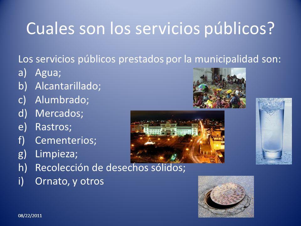 Cuales son los servicios públicos? Los servicios públicos prestados por la municipalidad son: a)Agua; b)Alcantarillado; c)Alumbrado; d)Mercados; e)Ras