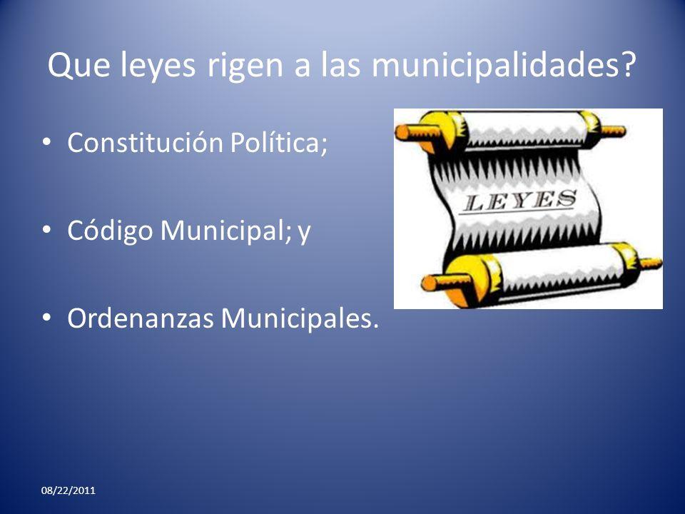 Que leyes rigen a las municipalidades? Constitución Política; Código Municipal; y Ordenanzas Municipales. 08/22/2011