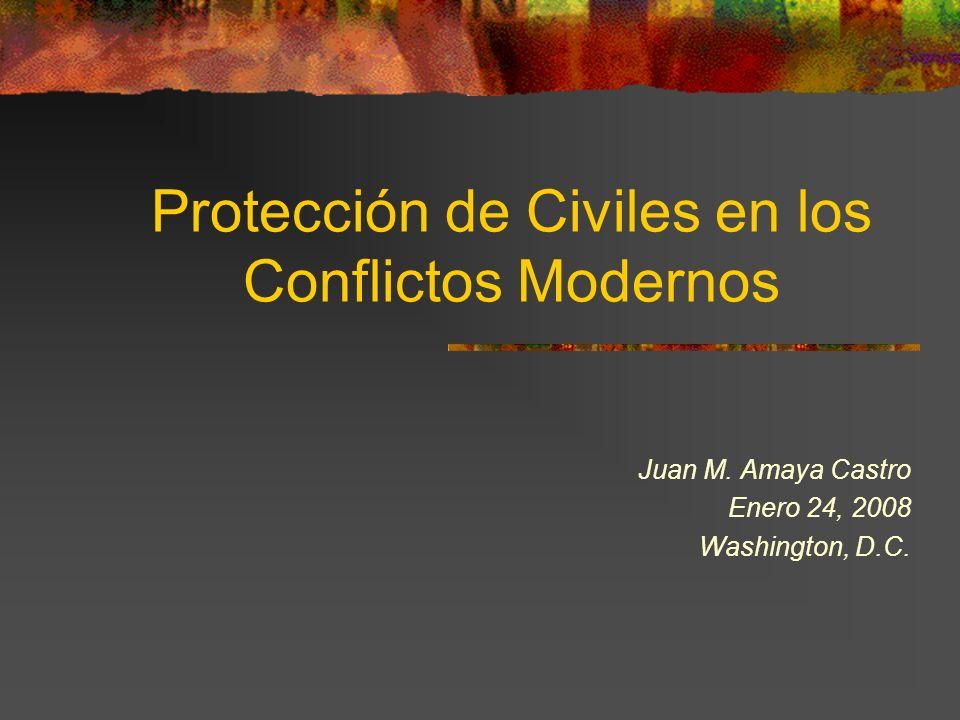 Protección de Civiles en los Conflictos Modernos Juan M. Amaya Castro Enero 24, 2008 Washington, D.C.