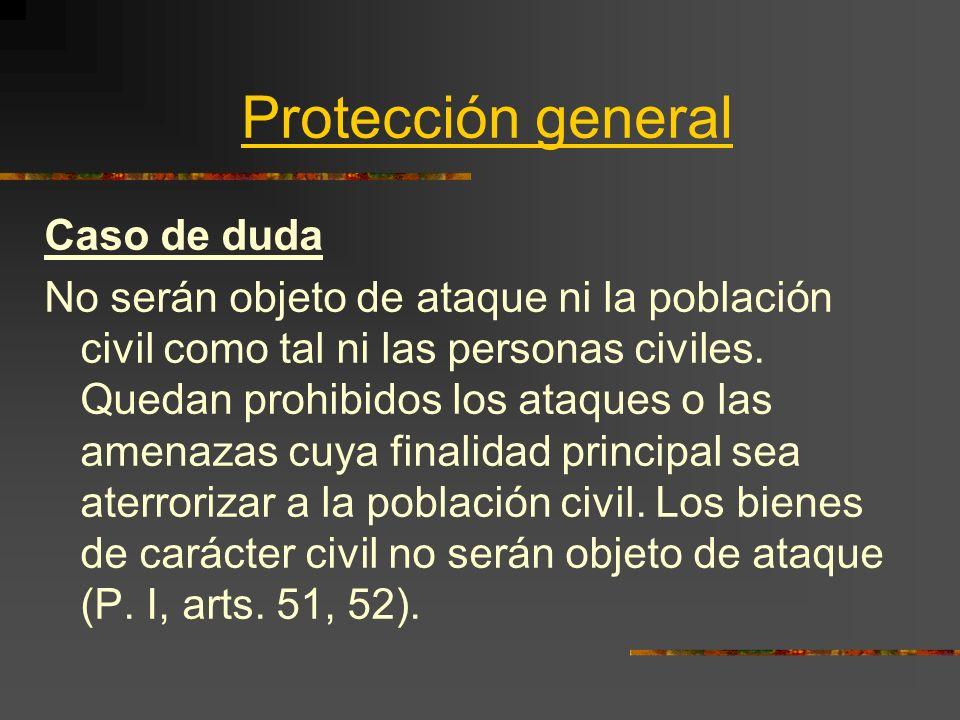 Protección general Caso de duda No serán objeto de ataque ni la población civil como tal ni las personas civiles. Quedan prohibidos los ataques o las