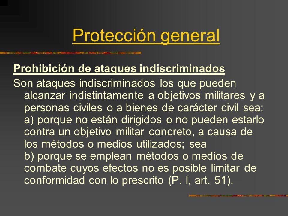 Protección general Prohibición de ataques indiscriminados Son ataques indiscriminados los que pueden alcanzar indistintamente a objetivos militares y